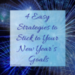 4 Easy Strategies to Stick to Your New Year's Goals