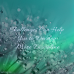 Challenges Can Help You to Develop More Discipline