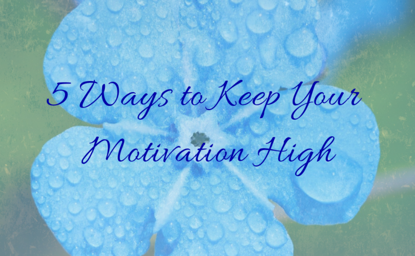 5 Ways to Keep Your Motivation High