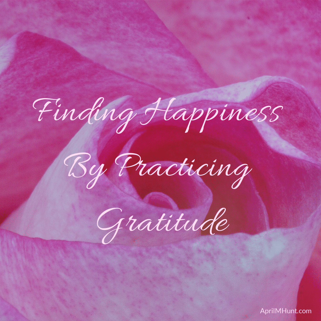 Finding Happiness By Practicing Gratitude